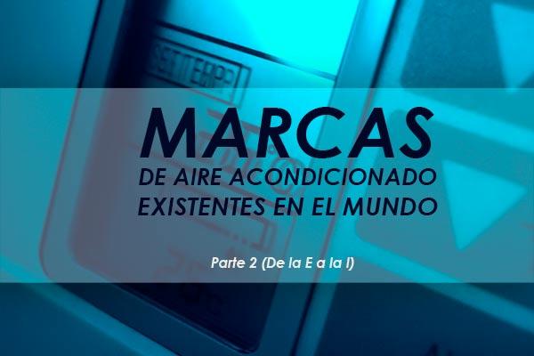Aires acondicionados, marcas mundiales  – parte 2 de 5