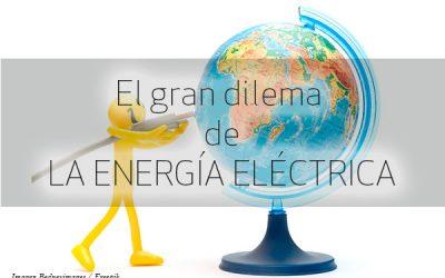 El gran dilema de la energía eléctrica