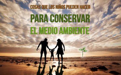 Medio ambiente – Cosas que pueden hacer los niños para conservarlo